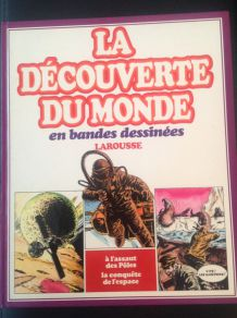 Larousse Bd La découverte du monde en bandes dessinées Tome 8 A l'assaut des pôles, la conquête de l'espace de 1980