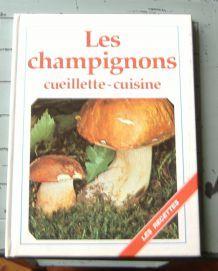 """Les Champignons """"Identification et Recettes"""""""