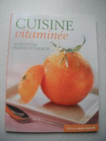 CUISINE VITAMINEE 30 recettes pleines d'énergie
