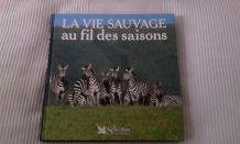 """LIVRE """"LA VIE SAUVAGE AU FIL DES SAISONS"""""""