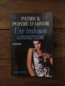 Une Trahison Amoureuse  de Patrick Poivre D'arvor