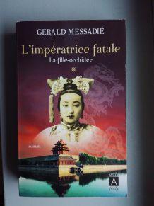 L'impératrice fatale - la fille orchidée, Gérald Messadié